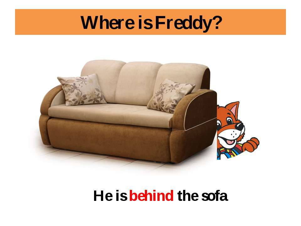 Where is Freddy? He is behind the sofa