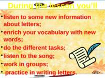 During the lesson you'll listen to some new information about letters; enrich...