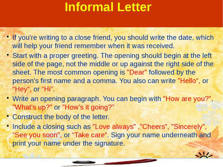 Formal letters are more complicated Besides the date you should write your ad...