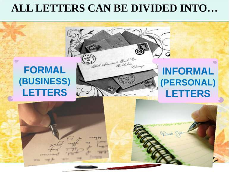FORMAL (BUSINESS) LETTERS ALL LETTERS CAN BE DIVIDED INTO… INFORMAL (PERSONAL...