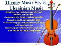 Theme: Music Styles. Ukrainian Music Objectives:- to activate the information...