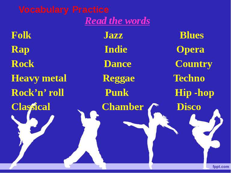 Vocabulary Practice Read the words Folk Jazz Blues Rap Indie Opera Rock Dance...