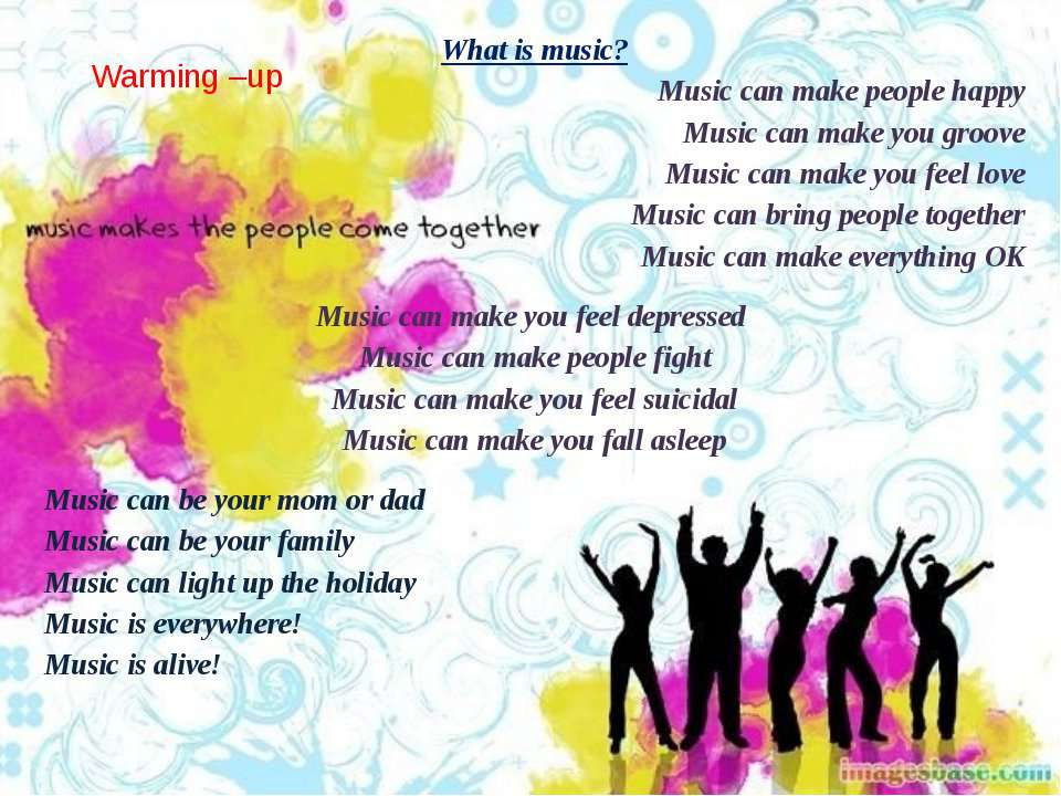 Warming –up What is music? Music can make people happy Music can make you gro...