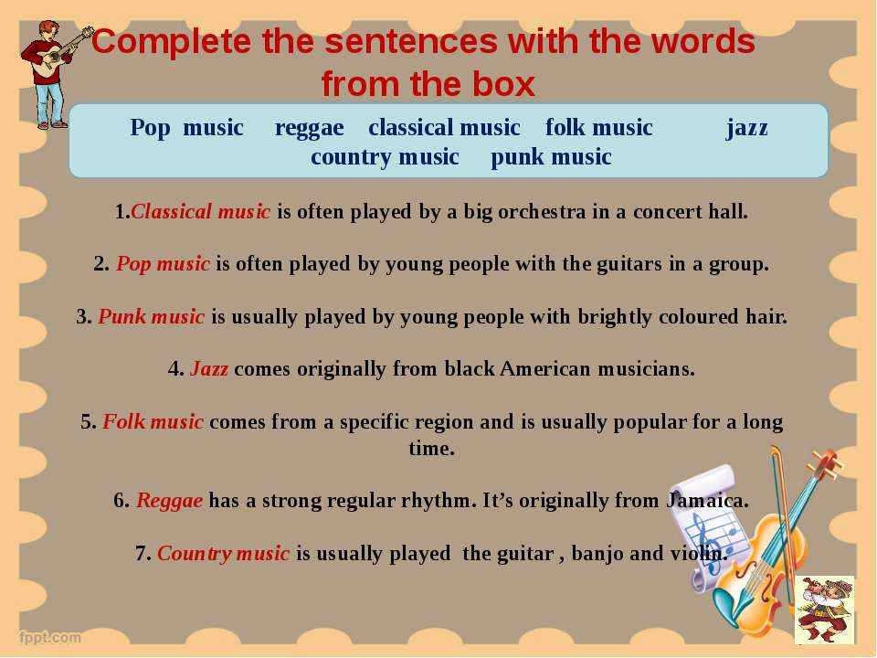 Complete the sentences with the words from the box Pop music reggae classical...