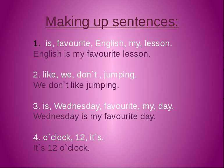 Making up sentences: is, favourite, English, my, lesson. English is my favour...