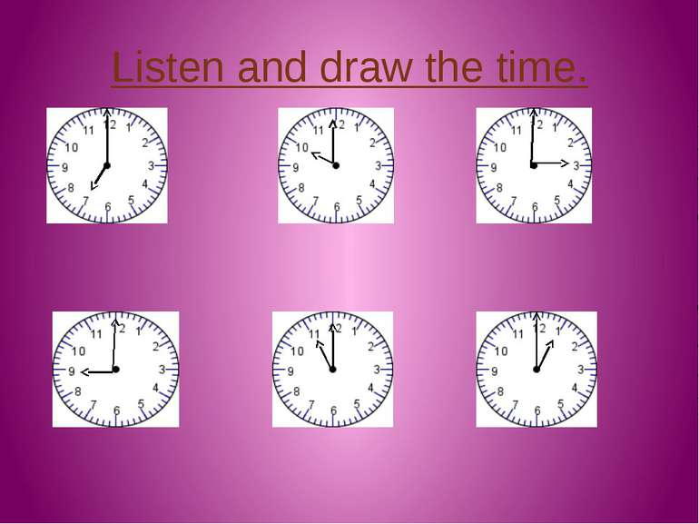 Listen and draw the time.