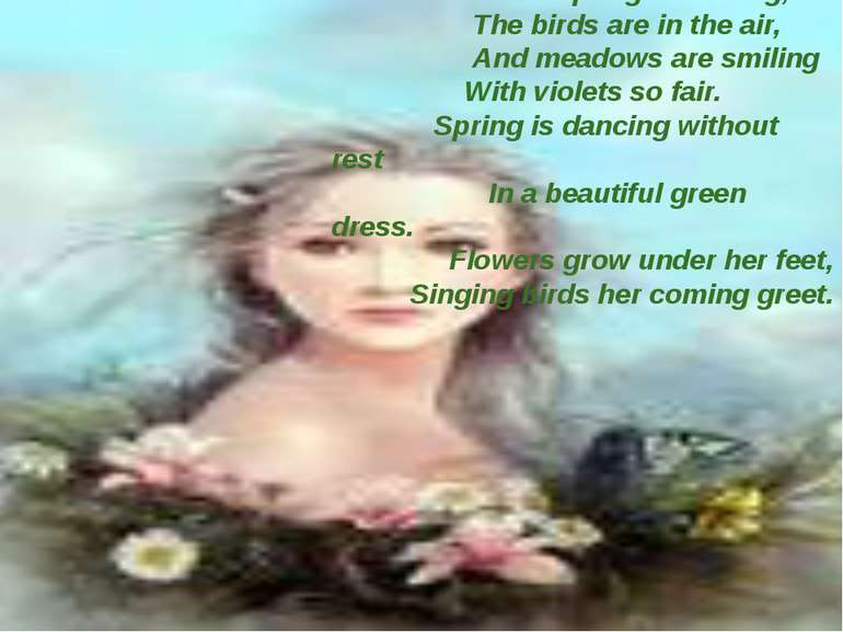When spring is coming, The birds are in the air, And meadows are smiling With...