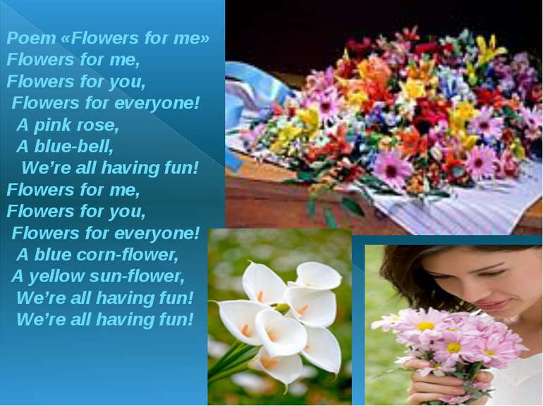 Poem «Flowers for me» Flowers for me, Flowers for you, Flowers for everyone! ...