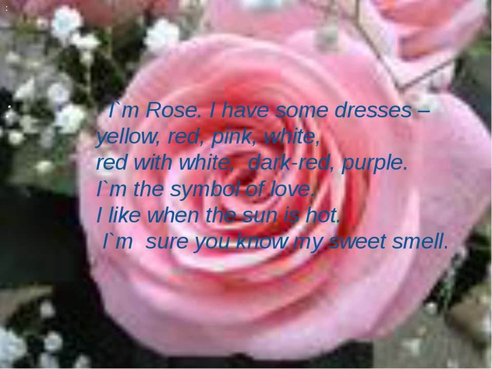 : : I`m Rose. I have some dresses – yellow, red, pink, white, red with white,...
