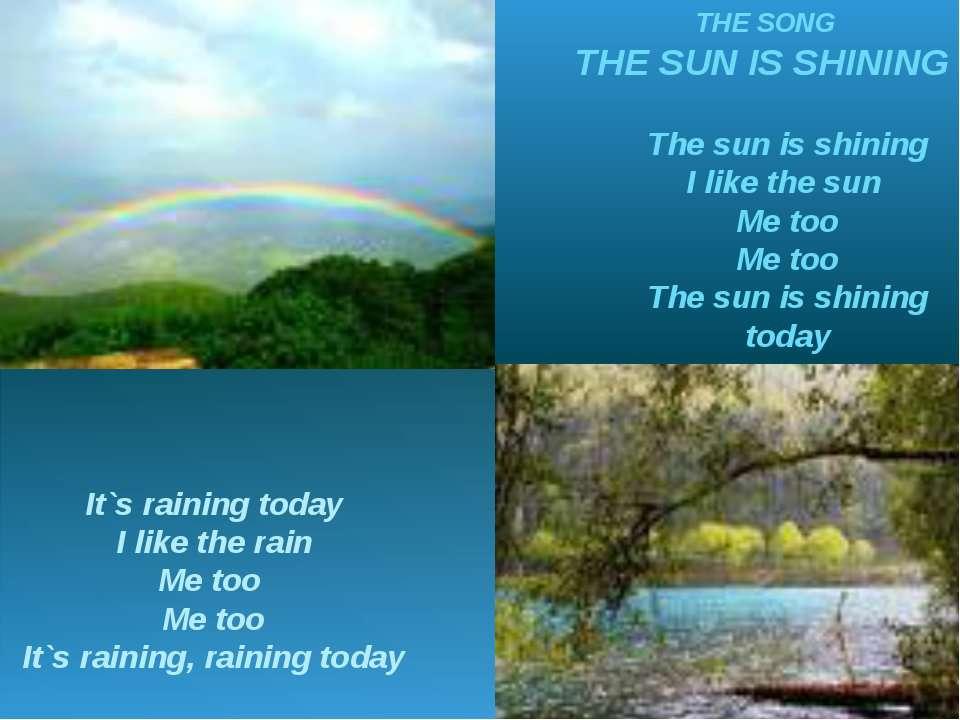 The sun is shining I like the sun Me too Me too The sun is shining today THE ...