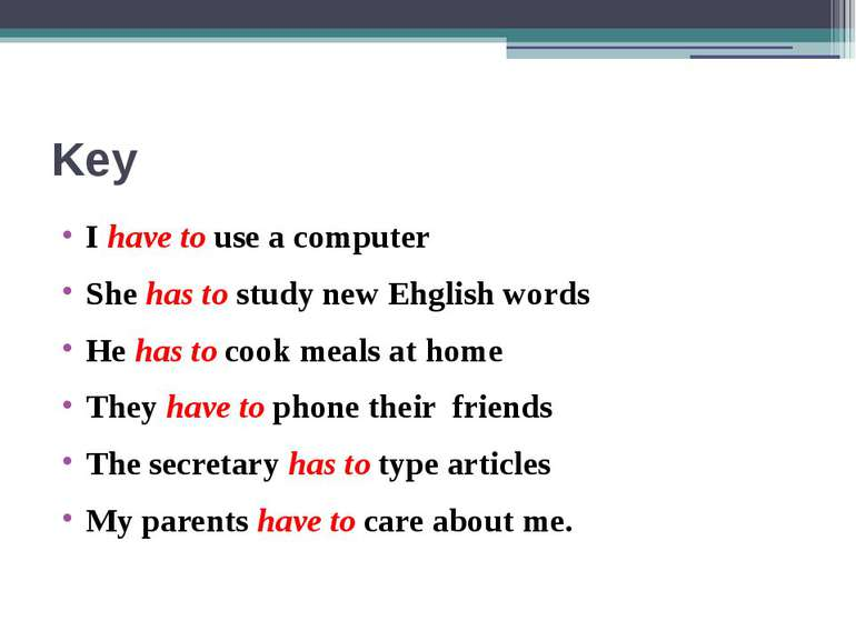 Key I have to use a computer She has to study new Ehglish words He has to coo...