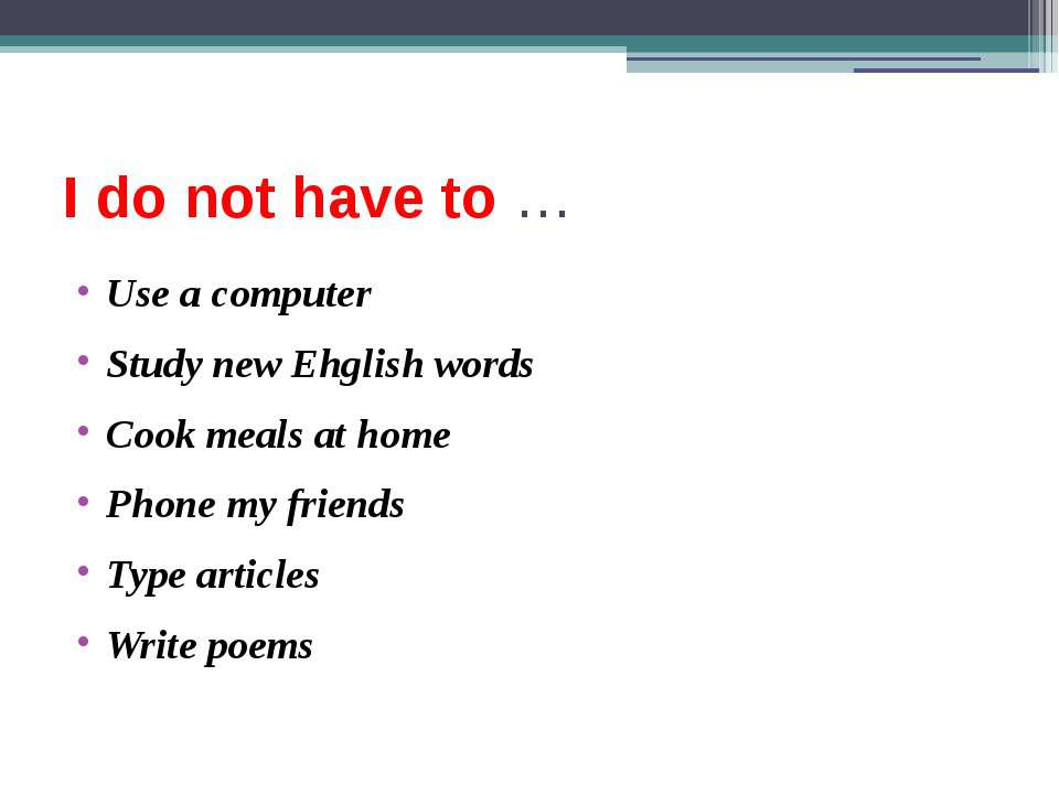 I do not have to … Use a computer Study new Ehglish words Cook meals at home ...