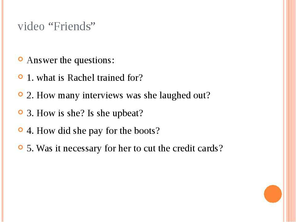 "video ""Friends"" Answer the questions: 1. what is Rachel trained for? 2. How m..."