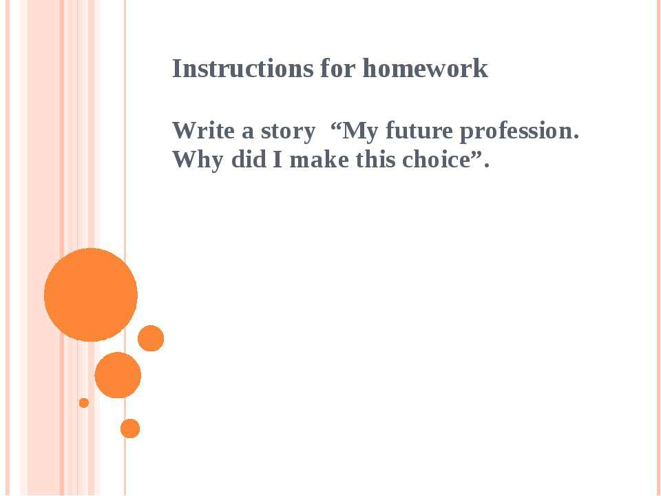 "Instructions for homework Write a story ""My future profession. Why did I make..."