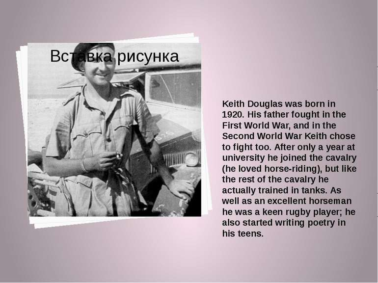 Keith Douglas was born in 1920. His father fought in the First World War, and...