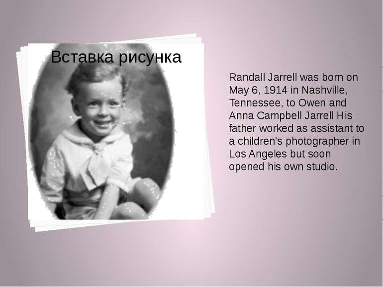 Randall Jarrell was born on May 6, 1914 in Nashville, Tennessee, to Owen and ...