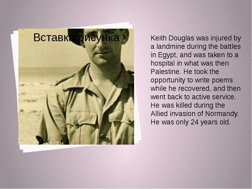 Keith Douglas was injured by a landmine during the battles in Egypt, and was ...