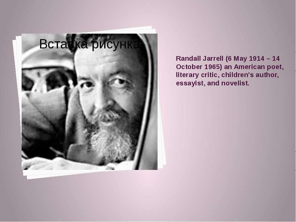 Randall Jarrell (6 May 1914 – 14 October 1965) an American poet, literary cri...