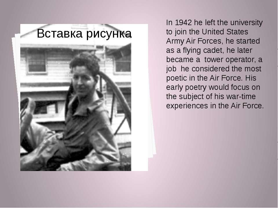 In 1942 he left the university to join the United States Army Air Forces, he ...