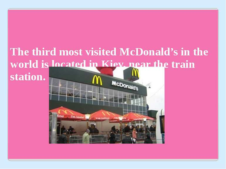 The third most visited McDonald's in the world is located in Kiev, near the t...