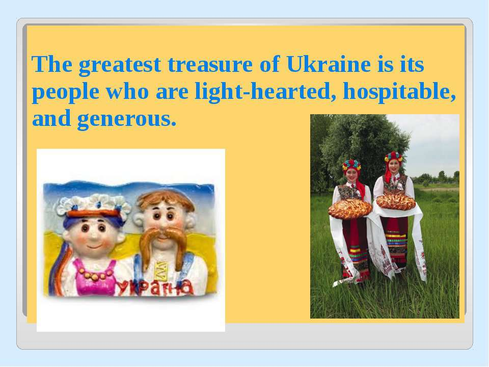 The greatest treasure of Ukraine is its people who are light-hearted, hospita...
