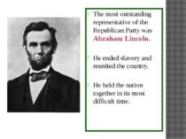 The most outstanding representative of the Republican Party was Abraham Linco...