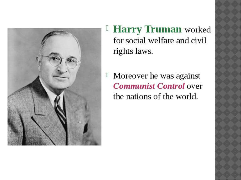 Harry Truman worked for social welfare and civil rights laws. Moreover he was...