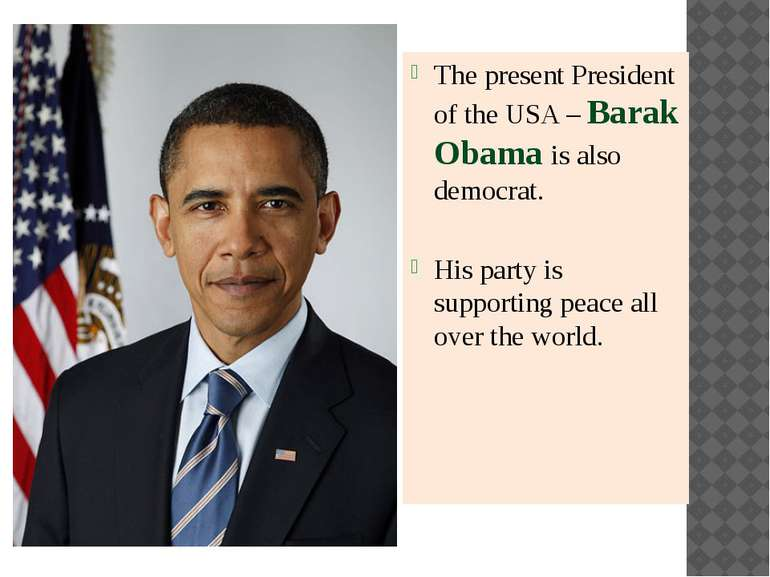 The present President of the USA – Barak Obama is also democrat. His party is...