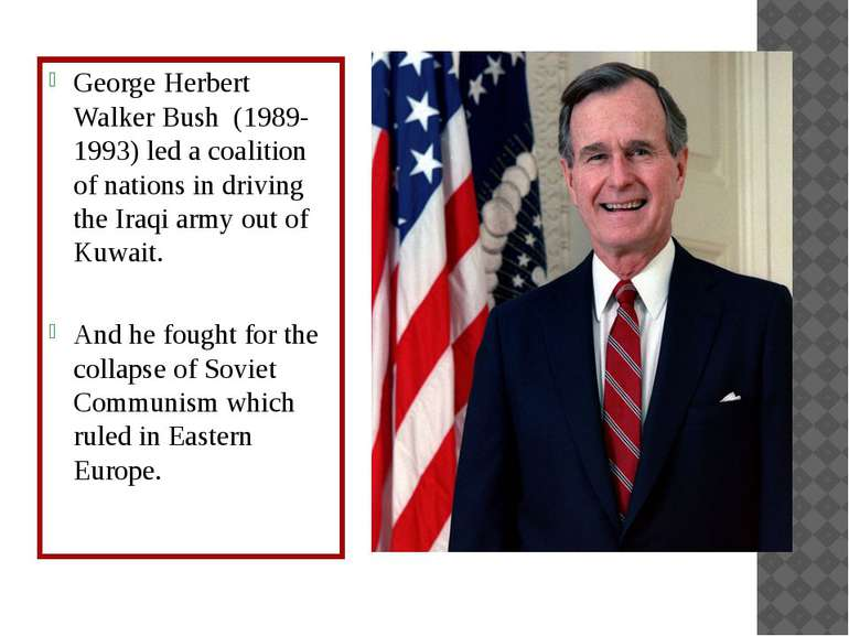 George Herbert Walker Bush (1989-1993) led a coalition of nations in driving ...