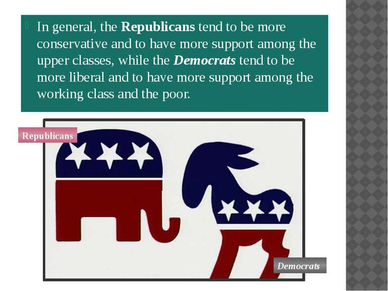 In general, the Republicans tend to be more conservative and to have more sup...