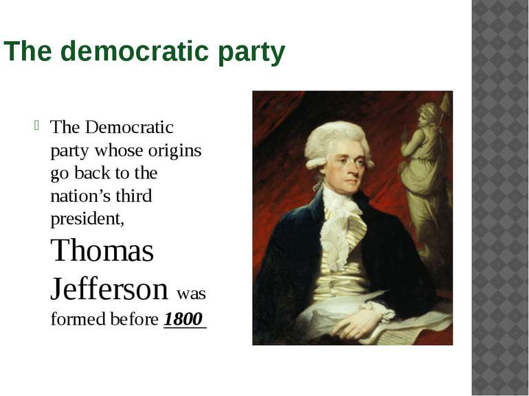 The democratic party The Democratic party whose origins go back to the nation...