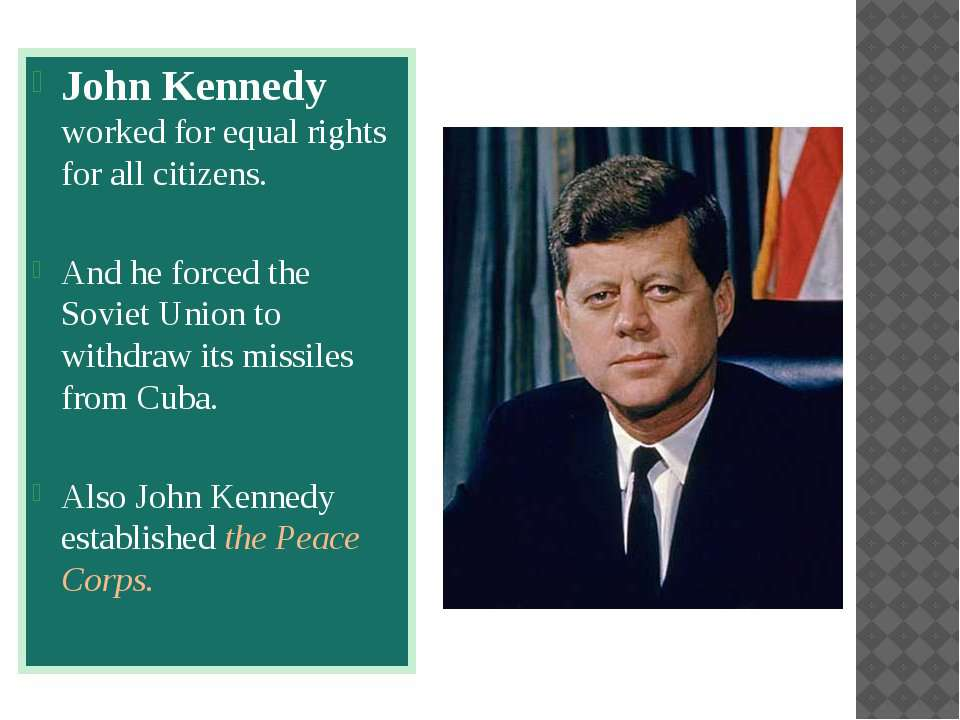 John Kennedy worked for equal rights for all citizens. And he forced the Sovi...
