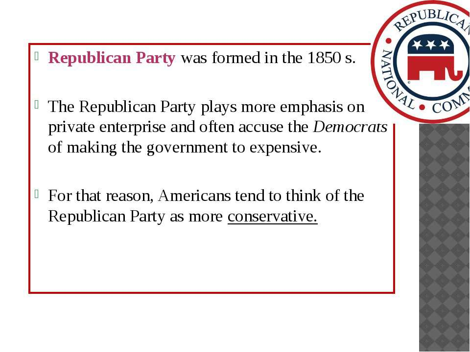 Republican Party was formed in the 1850 s. The Republican Party plays more em...