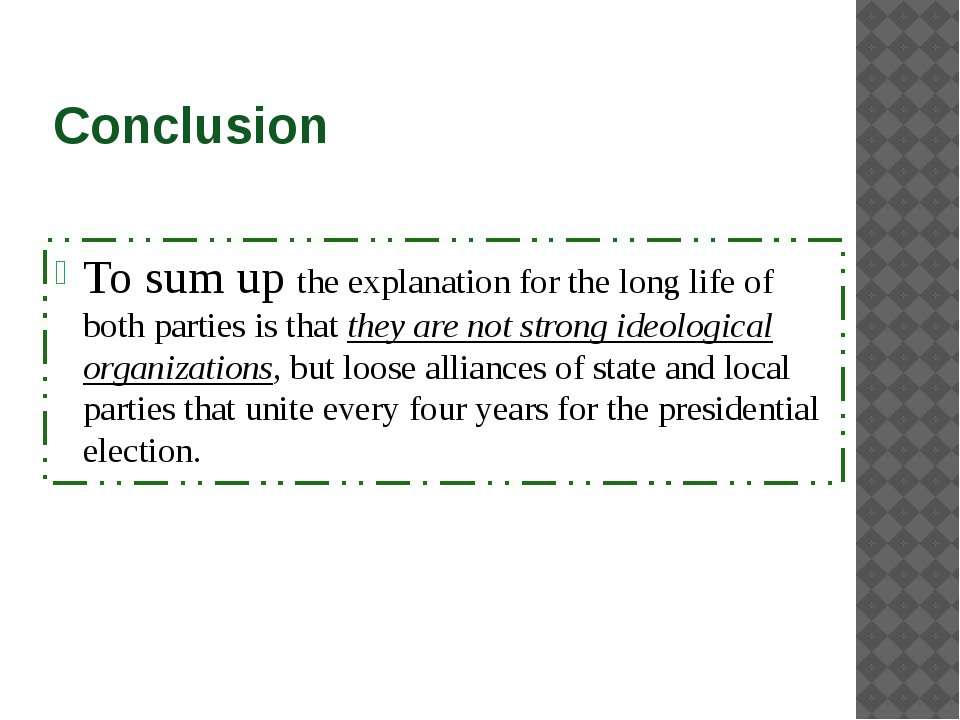 Conclusion To sum up the explanation for the long life of both parties is tha...