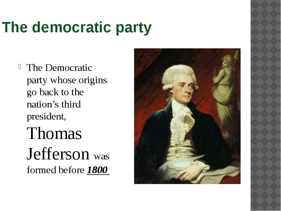 The democratic party The Democratic party whose origins go back to the nation...