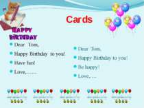 Cards Dear Tom, Happy Birthday to you! Have fun! Love,…… Dear Tom, Happy Birt...