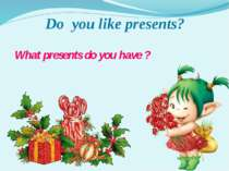 What presents do you have ? Do you like presents?