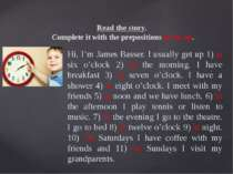 Read the story. Complete it with the prepositions at, in, on. Hi, I'm James B...
