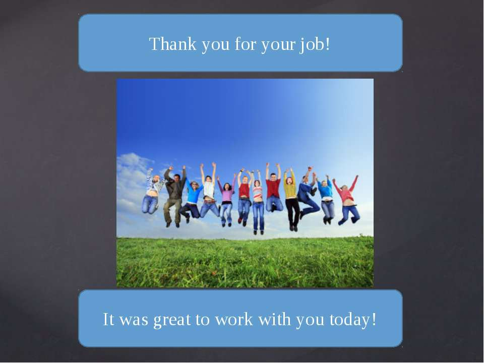 Thank you for your job! It was great to work with you today!