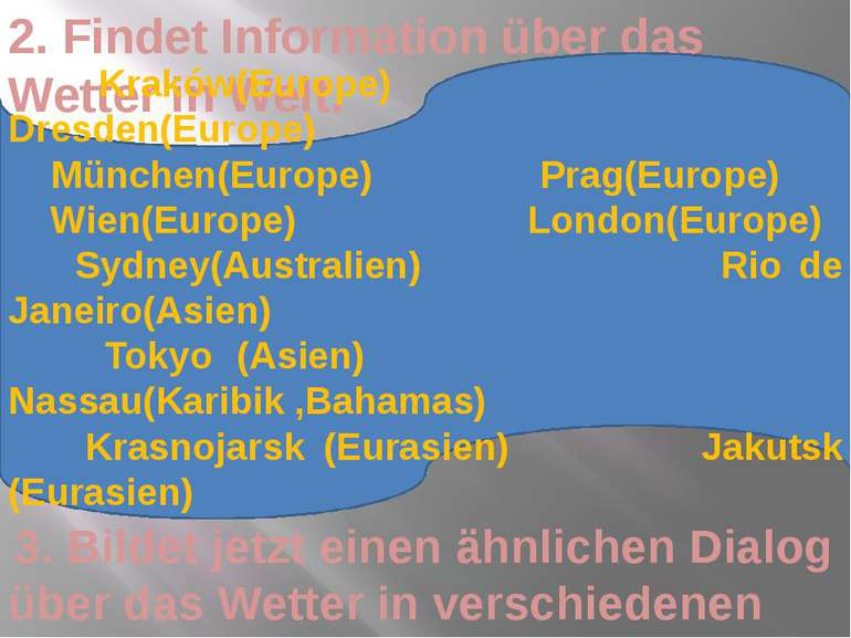 2. Findet Information über das Wetter in Welt. Kraków(Europe) Dresden(Europe)...