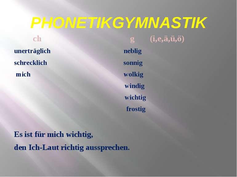 PHONETIKGYMNASTIK ch g (i,e,ä,ü,ö) unerträglich neblig schrecklich sonnig mic...