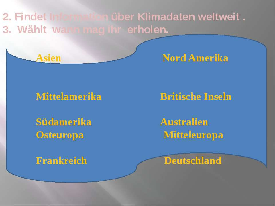 2. Findet Information über Klimadaten weltweit . 3. Wählt wann mag ihr erhole...