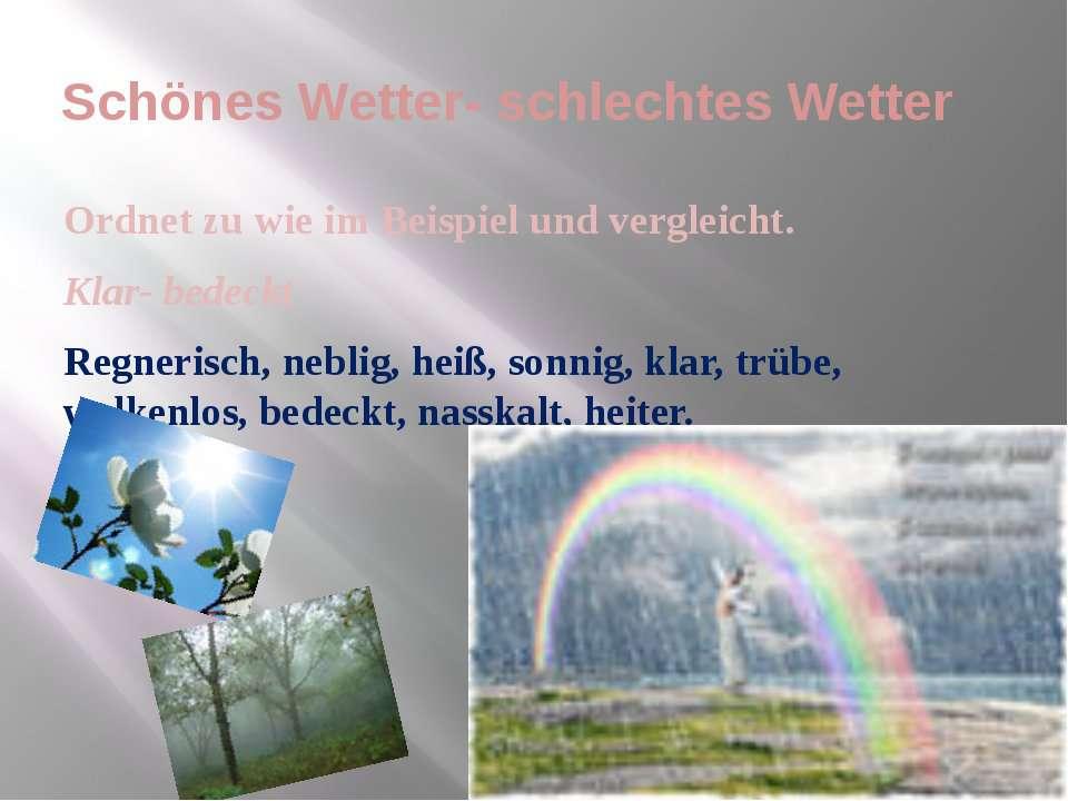 Schönes Wetter- schlechtes Wetter Ordnet zu wie im Beispiel und vergleicht. K...