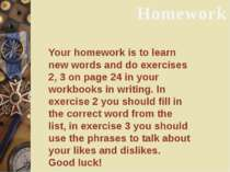 Homework Your homework is to learn new words and do exercises 2, 3 on page 24...