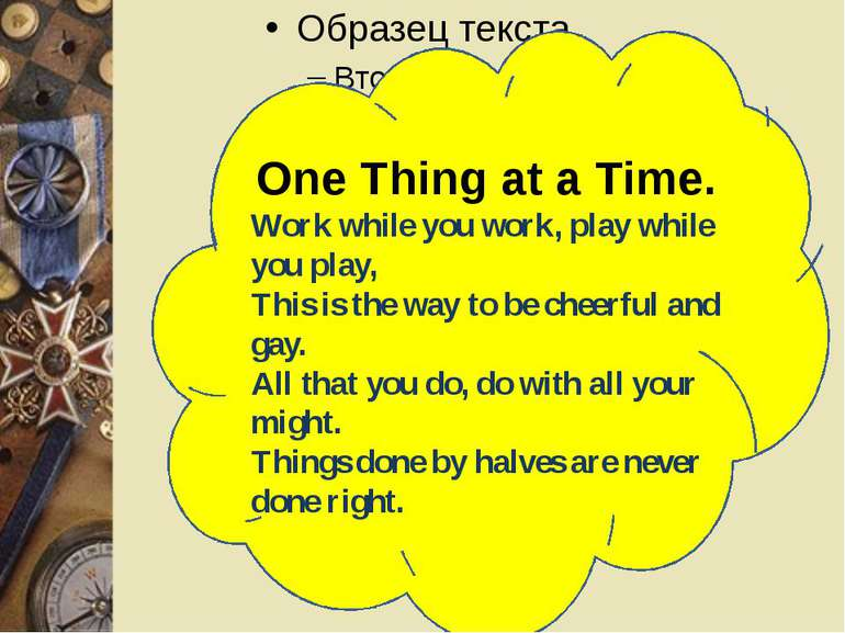 One Thing at a Time. Work while you work, play while you play, This is the wa...