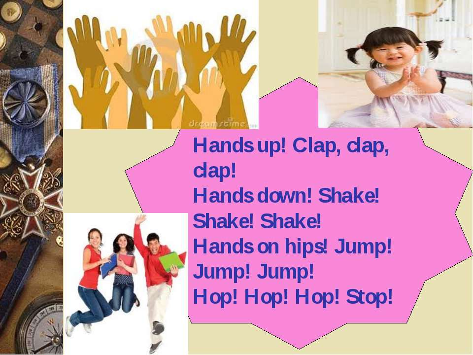 Hands up! Clap, clap, clap! Hands down! Shake! Shake! Shake! Hands on hips! J...