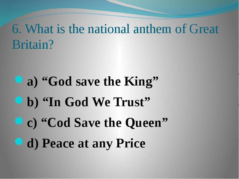 "6. What is the national anthem of Great Britain? a) ""God save the King"" b) ""I..."