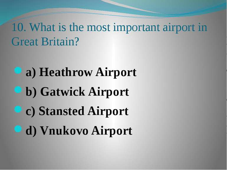 10. What is the most important airport in Great Britain? a) Heathrow Airport ...