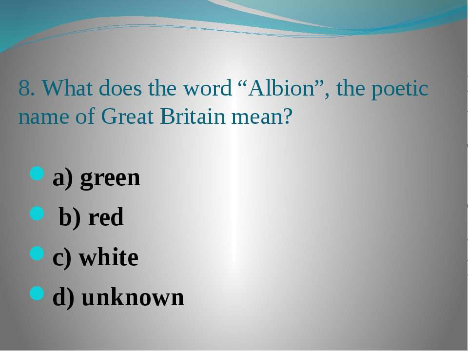 "8. What does the word ""Albion"", the poetic name of Great Britain mean? a) gre..."