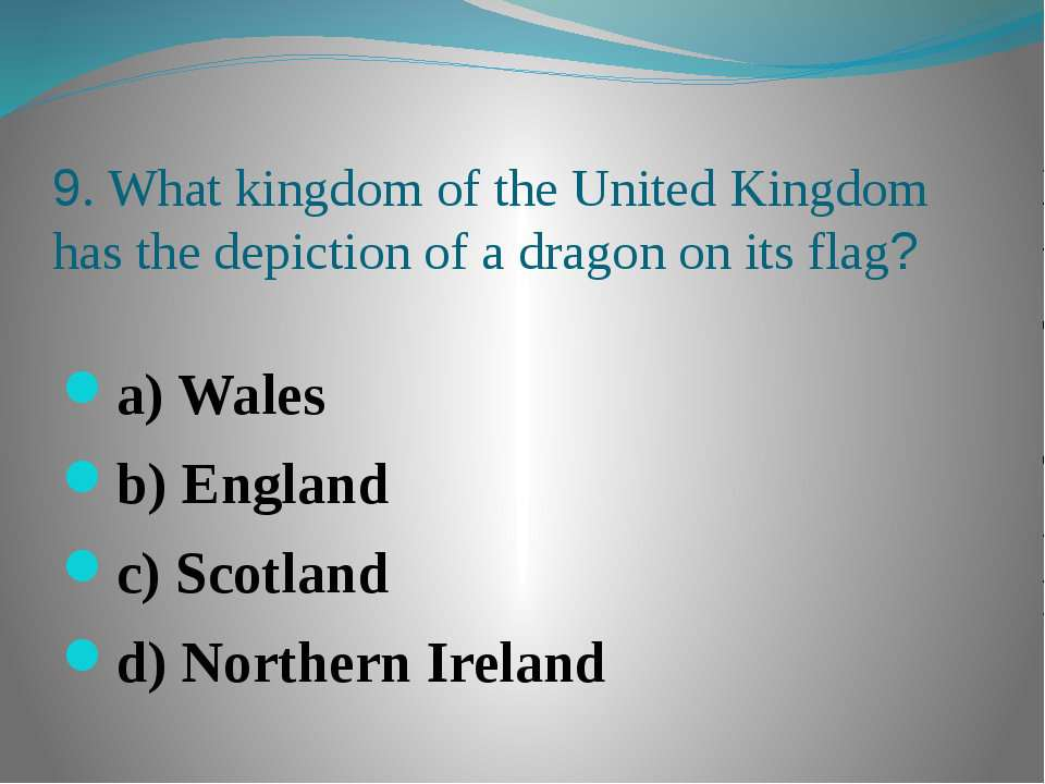 9. What kingdom of the United Kingdom has the depiction of a dragon on its fl...